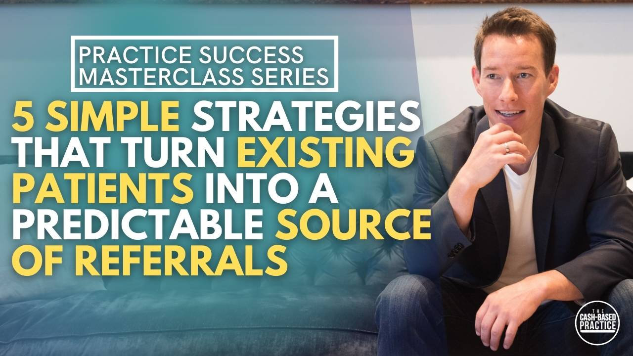 5 Simple Strategies that Turn Existing Patients into a Predictable Source of Referrals