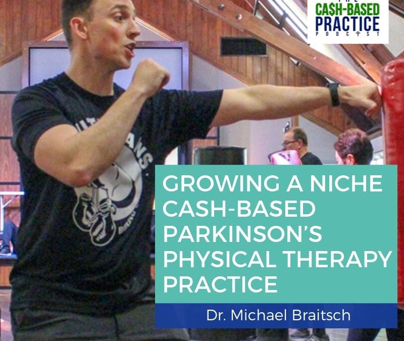 CBP 091: Growing a Niche Cash-Based Parkinsons Physical-Therapy Practice-Michael Braitsch