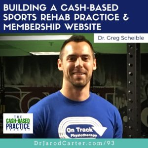 CBP 093: Building a Cash-Based Sports Rehab Practice & Membership Website—with Gregg Schaible