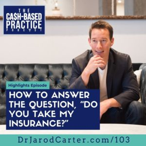 "CBP 103: How a cash-based practice should answer the question, ""Do you take my insurance?"""