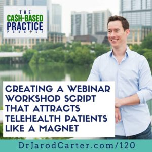 CBP 120: Creating a Webinar Workshop Script That Attracts Telehealth Patients Like a Magnet