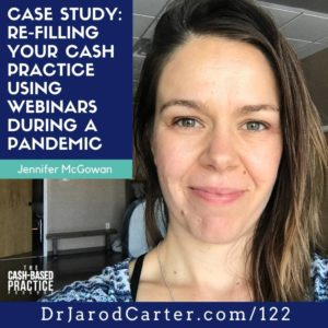 CBP 122: Case Study - RE-filling Your Cash Practice Using Webinars During a Pandemic—with Jennifer McGowan
