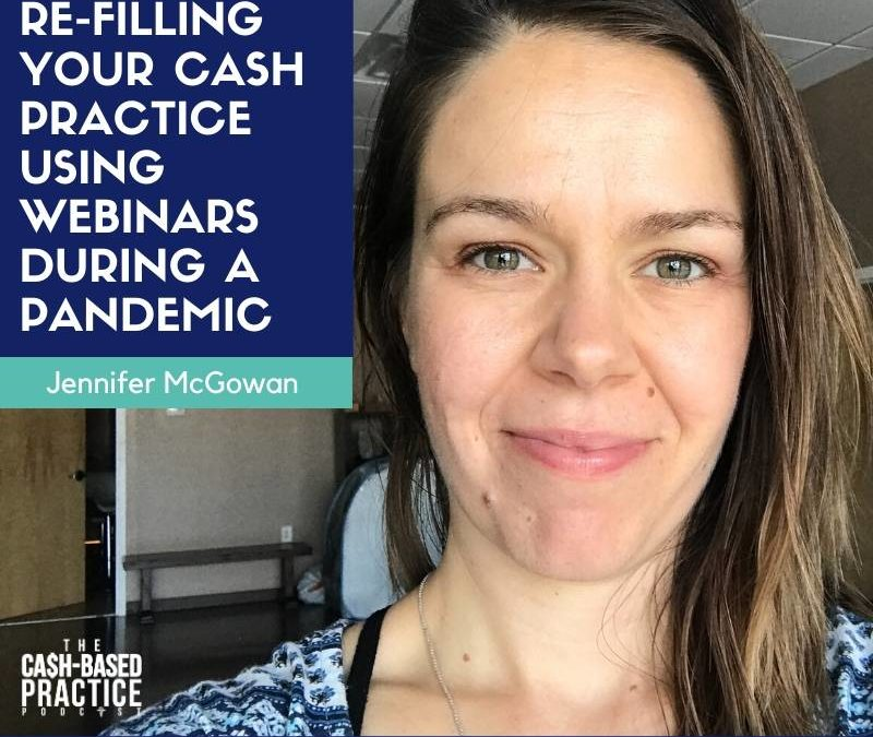 CBP 122: Case Study – RE-filling Your Cash Practice Using Webinars During a Pandemic—with Jennifer McGowan