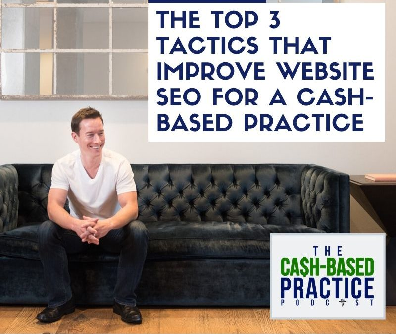 CBP 98: The top 3 tactics that improve website SEO for a cash-based practice