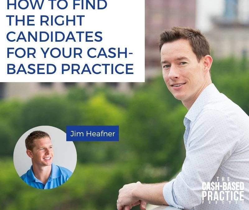 CBP 141: How to find the right candidates for your cash-based practice