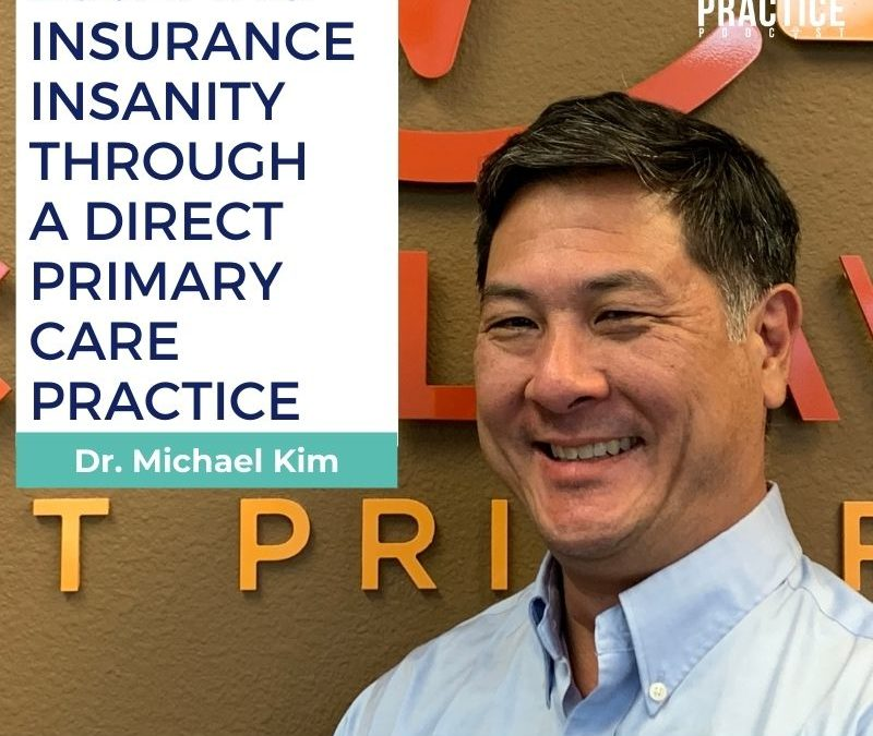 Escaping Insurance Insanity through a Direct Primary Care Practice—with Dr. Michael Kim