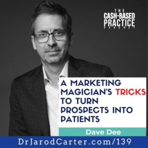 CBP 139: A marketing magician's tricks to turn prospects into patients—with Dave Dee